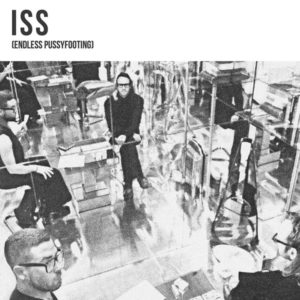 ISS - Endless Pussyfooting